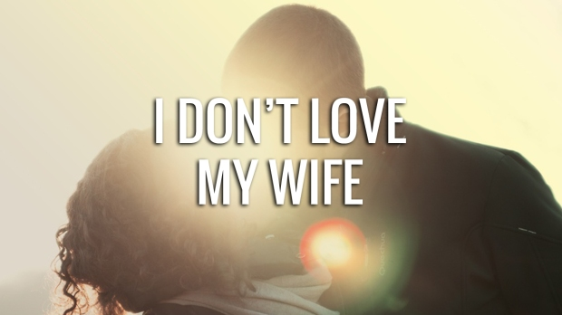 I don't love my wife