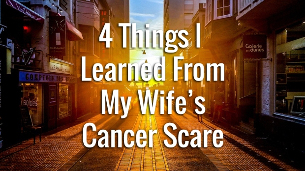 4 things I learned from my wife's cancer scare