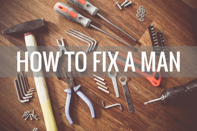 How to fix a man