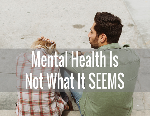 mental health is not what it seems